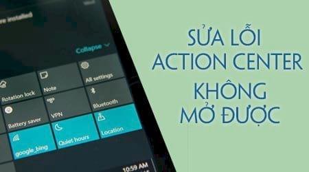 cach sua loi windows 10 action center khong mo duoc