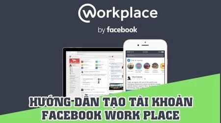 cach dang ky facebook workplace tao tai khoan