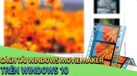cach tai windows movie maker tren windows 10 tao video tu anh