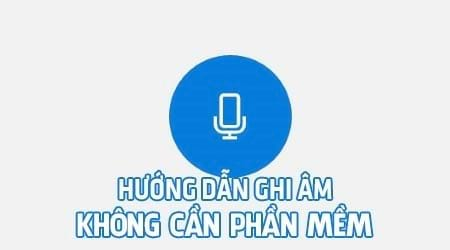 cach ghi am tren may tinh khong can cai phan mem tren windows 10 8 1 8 7