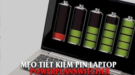meo tiet kiem pin laptop voi powerplanswitcher