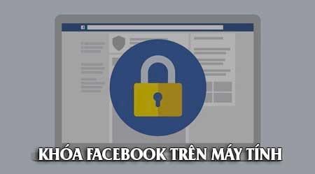 cach khoa facebook tren may tinh block tai khoan facebook