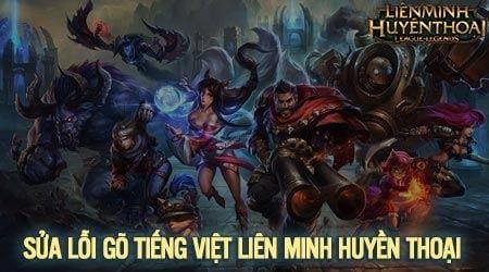 sua loi go tieng viet game lien minh huyen thoai khong duoc