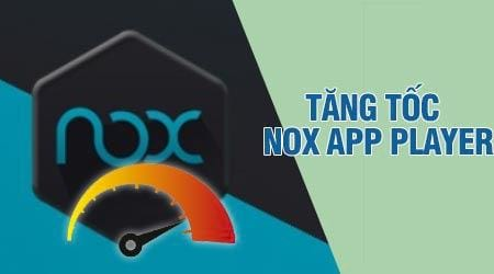 cach tang toc nox app player
