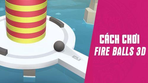 cach choi fire balls 3d tren pc