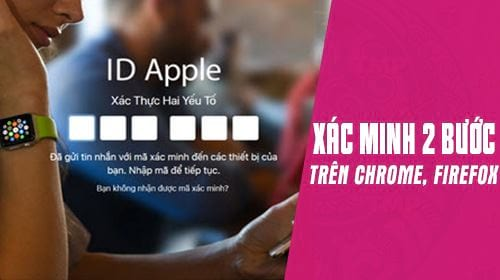 cach xac minh 2 buoc apple id tren trinh duyet chrome coc coc firefox