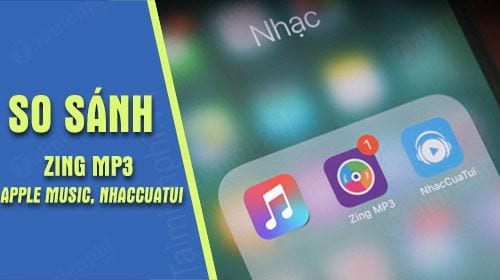 so sanh apple music voi zing mp3 va nhaccuatui