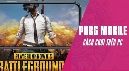 cach choi pubg mobile tren may tinh