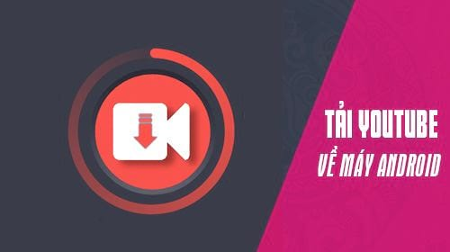 cach tai video tren youtube ve smartphone android
