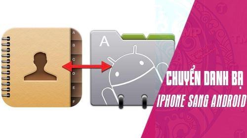 cach chuyen danh ba tu iphone sang android