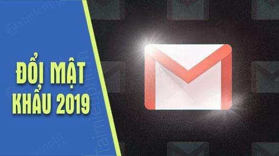 huong dan doi mat khau gmail moi nam 2019