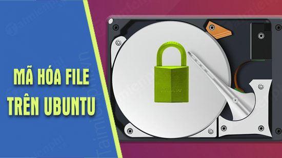 huong dan cach ma hoa files va thu muc tren ubuntu