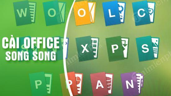 cach cai song song office 2013 va 2016 tren cung may tinh