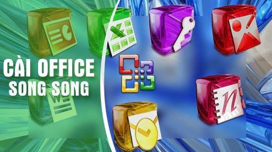 cach cai song song office 2007 va 2016 tren cung may tinh