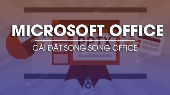 cach cai song song office 2007 va 2013 tren cung may tinh