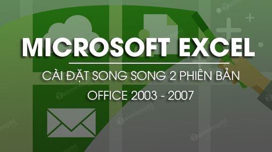 cach cai song song office 2003 va 2007 tren cung may tinh