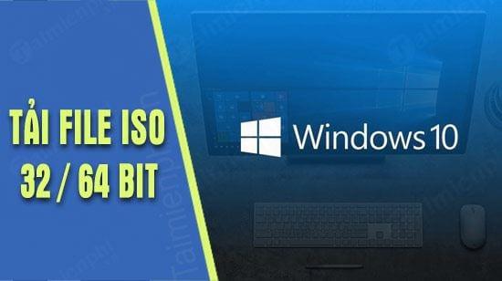 link tai file iso windows 10 32bit va 64bit khong can dung media creation tool