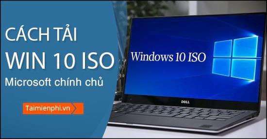 cach tai file iso windows 10 goc tu microsoft