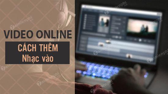 huong dan ghep nhac vao video online don gian nhat