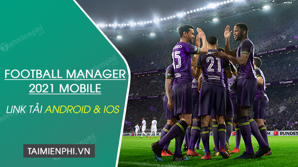 link tai football manager 2021 Mobile cho android, ios
