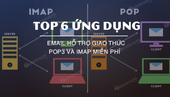 top 6 ung dung email ho tro giao thuc pop3 va imap mien phi