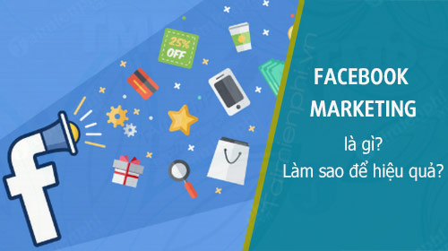 Facebook Marketing la gi Lam sao de hieu qua