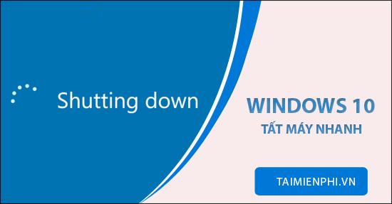 Tổng hợp các cách tắt Windows 10, shutdown win 10 nhanh nhất