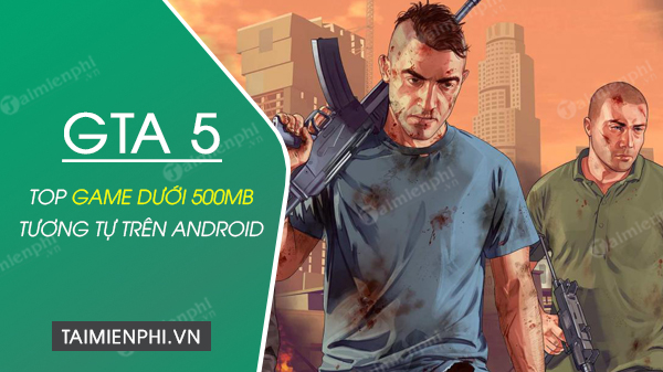 top game giong gta 5 duoi 500mb