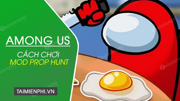 cach choi mod prop hunt trong among us