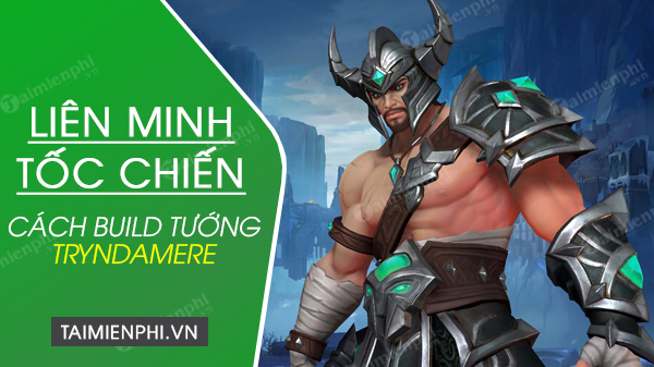 cach build tuong tryndamere lien minh toc chien