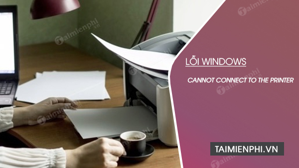 sua loi windows cannot connect to the printer