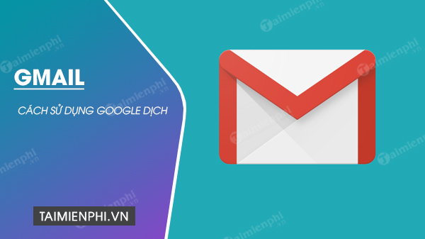 cach su dung google dich trong gmail
