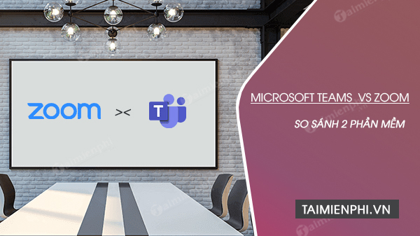 so sanh microsoft teams voi zoom