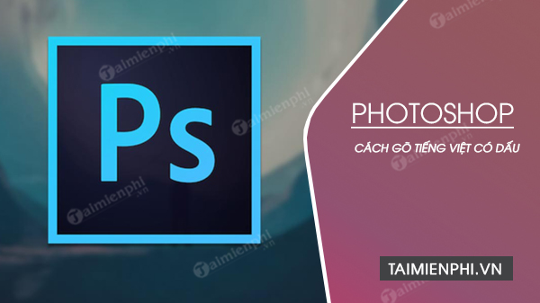 cach go tieng viet trong photoshop