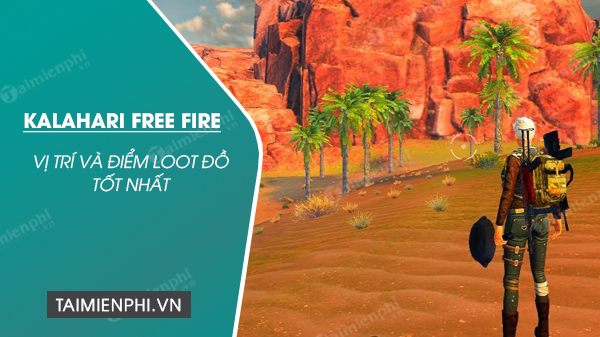 vi tri va diem loot do map kalahari trong Free fire