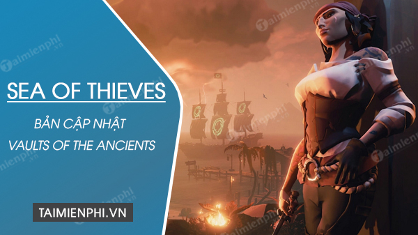 ban cap nhat vaults of the ancients trong sea of thieves