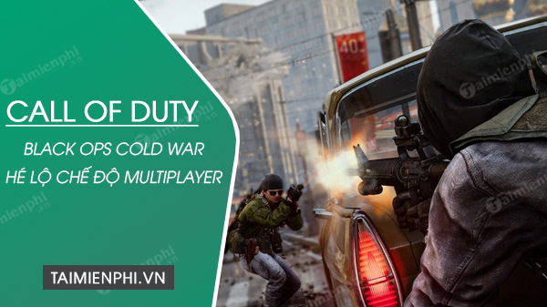 call of duty black ops cold war da chinh thuc he lo che do multiplayer