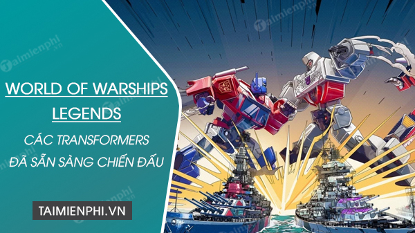cac transformers da san sang chien dau trong world of warships legends
