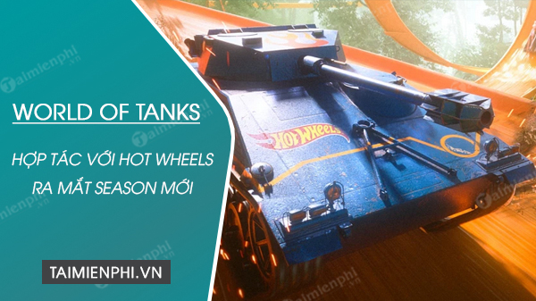 world of tanks hop tac voi thuong hieu do choi hot wheels de ra mat season moi