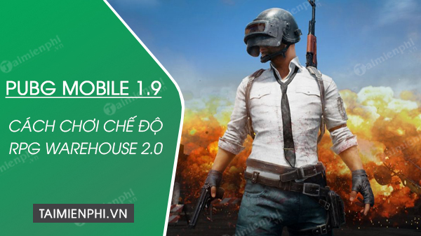 cach choi che do rpg warehouse 2.0 trong pubg mobile 1.9