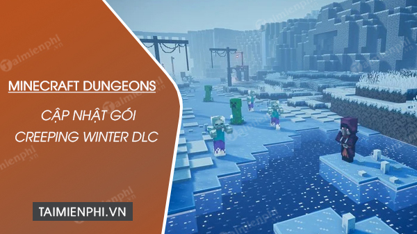 goi dlc minecraft dungeons creeping winter duoc cap nhat