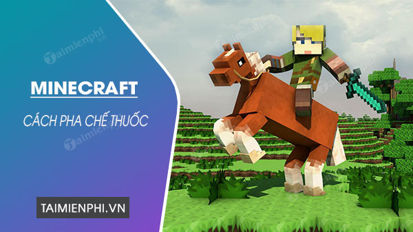 cach pha che thuoc trong minecraft