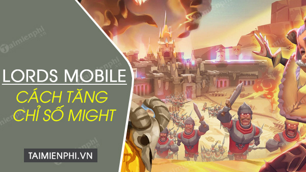 cach tang might trong lords mobile
