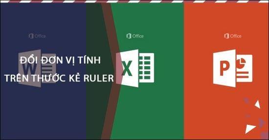 cach thay doi don vi tinh tren thuoc ke ruler cua word excel powerpoint