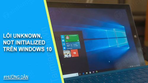sua loi unknown not initialized tren windows 10