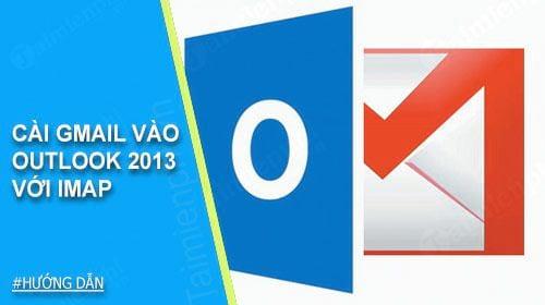 Cài gmail vào Outlook 2013 với IMAP