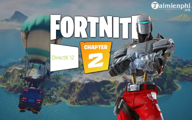 fortnite sap duoc ho tro directx 12