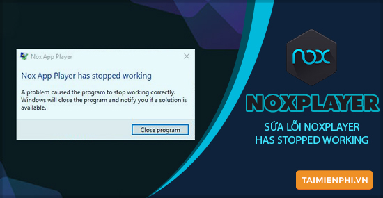 sua loi noxplayer has stopped working