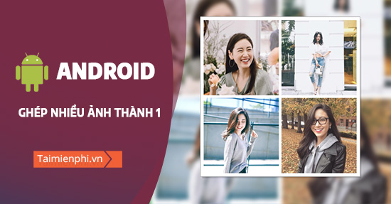 cach ghep nhieu anh thanh 1 tren android