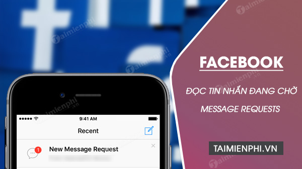 cach doc tin nhan dang cho message requests tren facebook